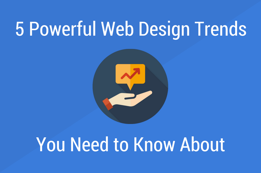 5 Powerful Web Design Trends You Need to Know About