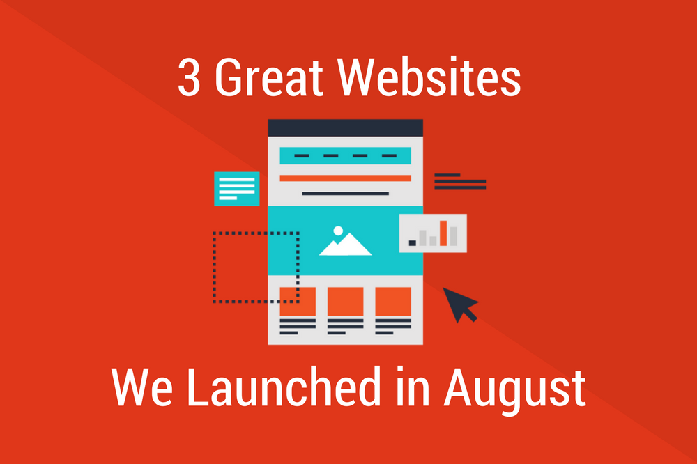3 Great Websites We Launched in August